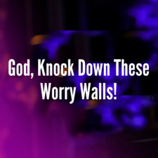God, Knock Down My Worry Walls