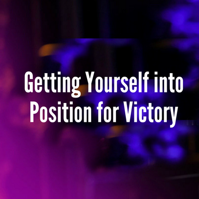 Getting Yourself into Position for Victory