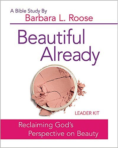Beautiful Already: Reclaiming God's Perspective on Beauty