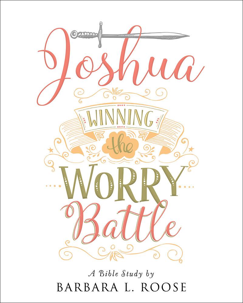 Joshua: Winning the Worry Battle (Bible Study)