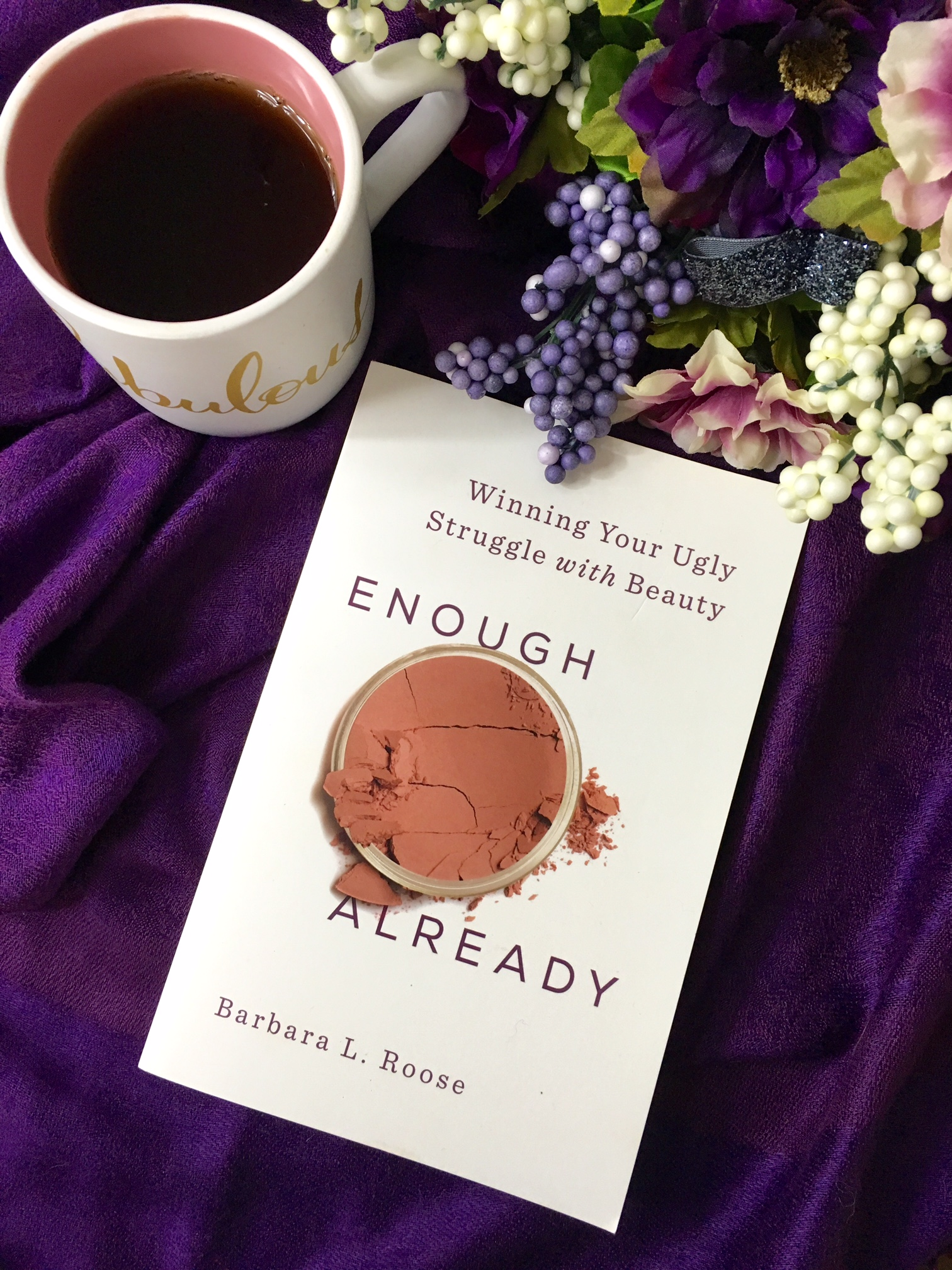 Enough Already: Winning Your Ugly Struggle with Beauty