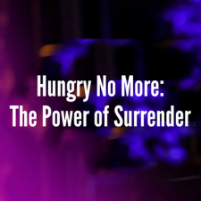 Hungry No More: The Power of Surrender