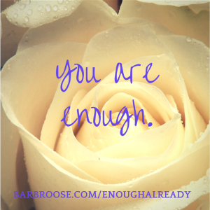 smaller - YOU ARE ENOUGH w rose
