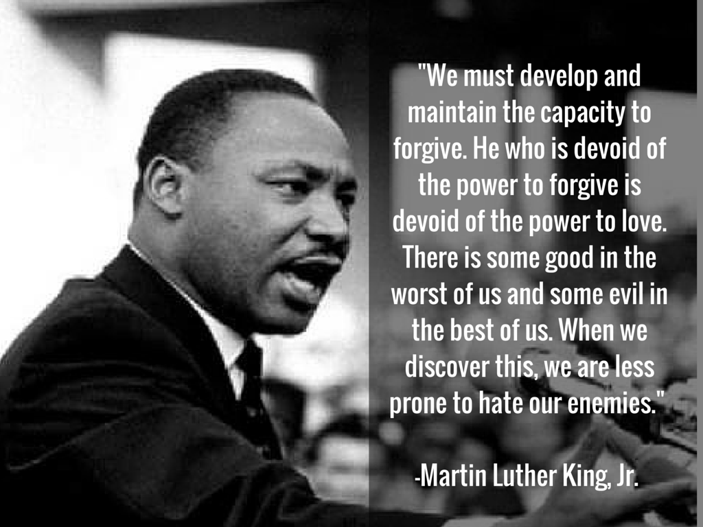 MLK - forgiveness - We must develop and maintain the