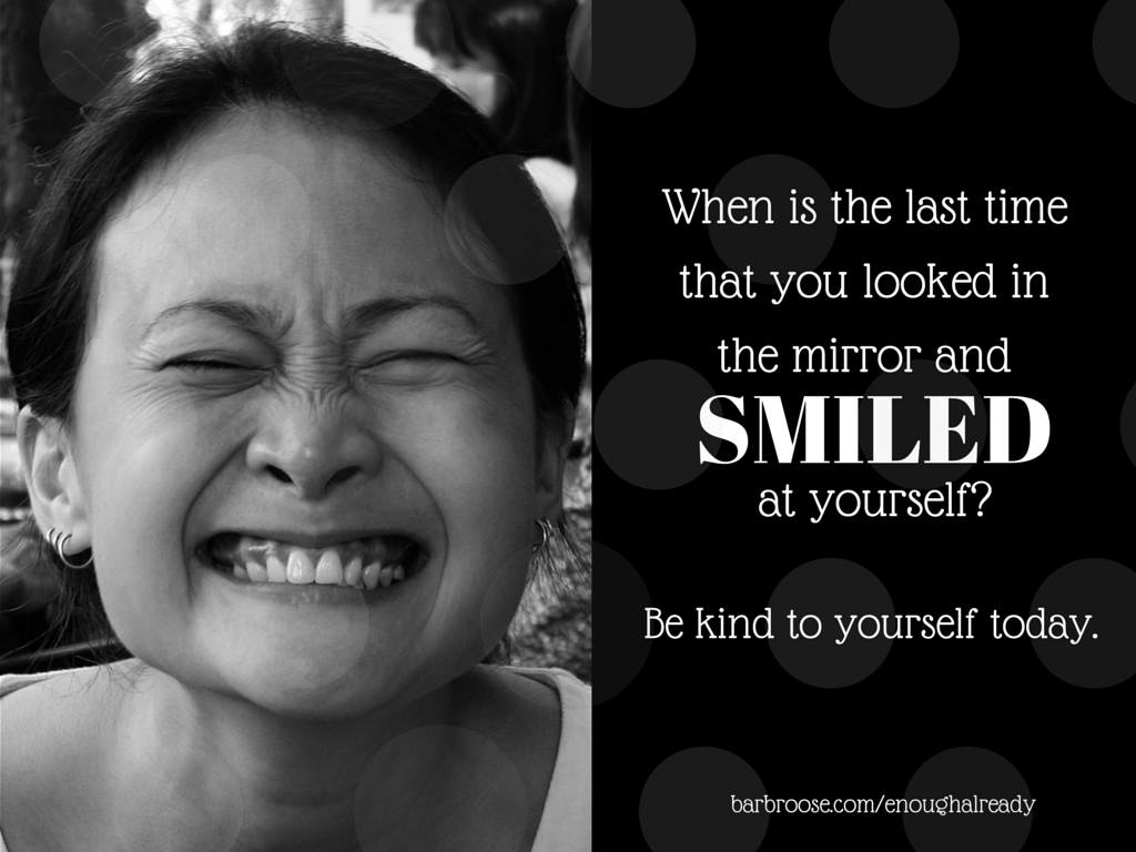 smile at yourself in the mirror