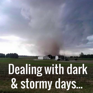 Dealing with Dark & Stormy Days