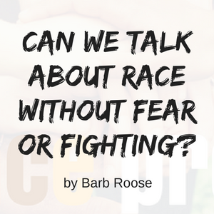 Can we talk about race without fear or fighting?