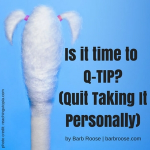 Is it time to Q-TIP? (Quit Taking It Personally)