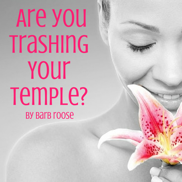 Are you trashing your temple?