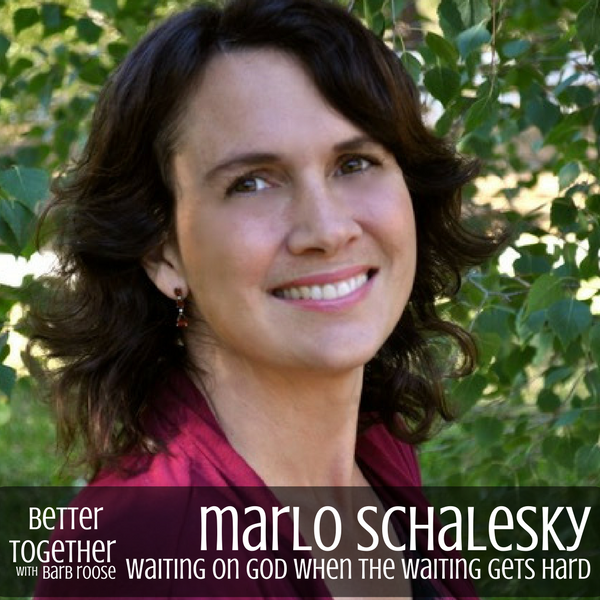 Waiting on God When Waiting Gets Hard – Marlo Schalesky