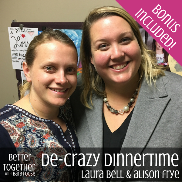 De-Crazy Dinnertime with Laura Bell & Alison Frye (Part 1)
