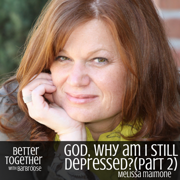 God, Why Am I Still Depressed? (Part 2) – Melissa Maimone