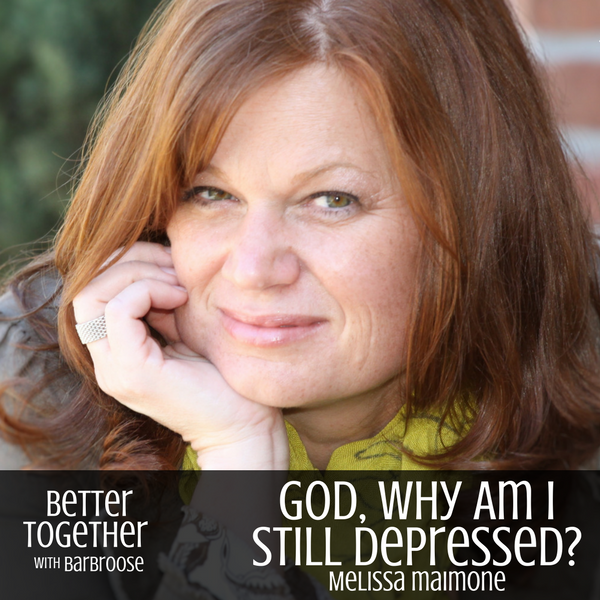 God, Why Am I Still Depressed? – Melissa Maimone