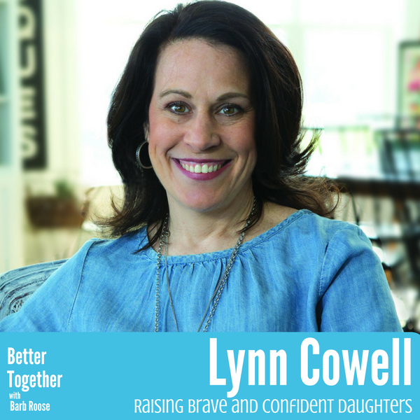 Raising Brave and Confident Daughters – Lynn Cowell