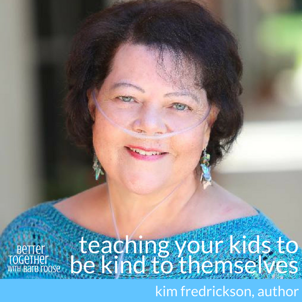 Teaching Your Kids to Be Kind To Themselves – Kim Fredrickson, MFT