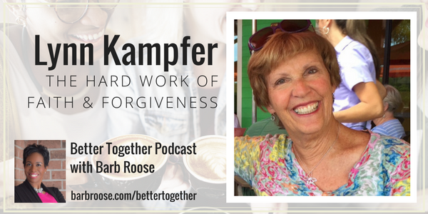 The Hard Work of Faith & Forgiveness – Lynn Kampfer