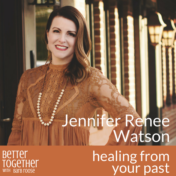 Healing From Your Past – Jennifer Renee Watson