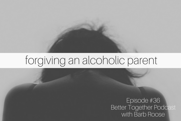 Forgiving an Alcoholic Parent – Kimberly Dewberry