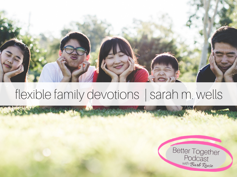 Flexible Family Devotions |  Interview with Sarah M. Wells