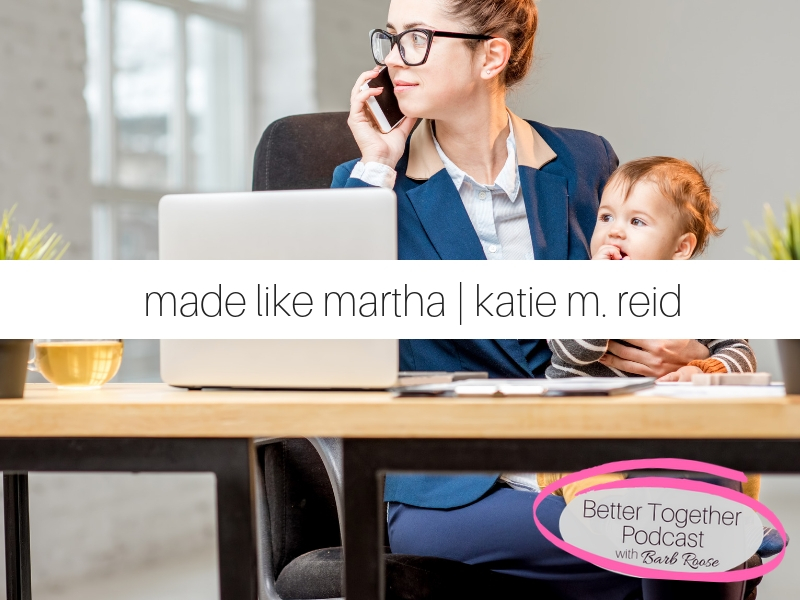 Made Like Martha  | Interview with Katie M. Reid