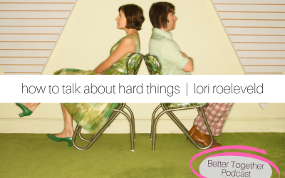 How to Talk About Hard Things   Lori Roeleveld