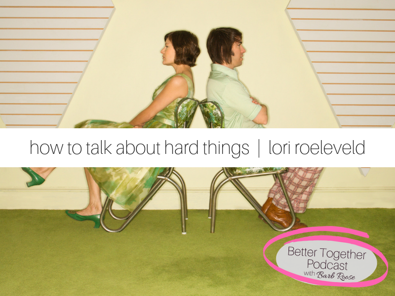 How to Talk About Hard Things | Lori Roeleveld