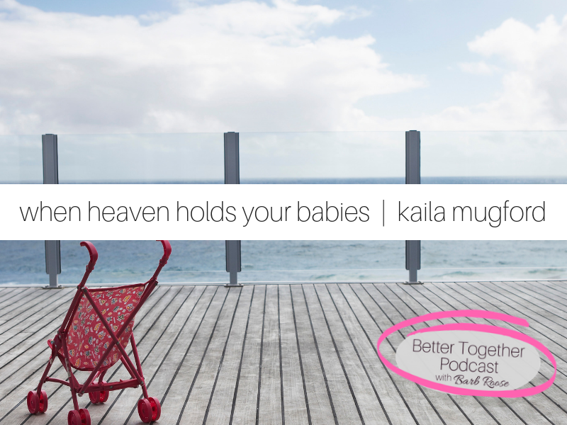 When Heaven Holds Your Babies | Kaila Mugford