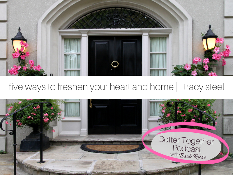 5 Ways to Freshen Your Heart and Home | Interview with Tracy Steel