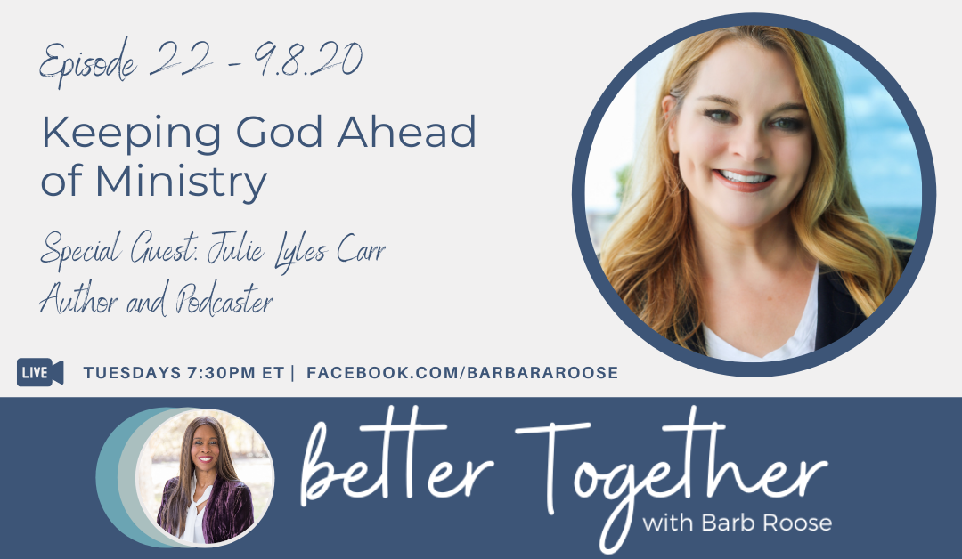 Keeping God Ahead of Ministry with Julie Lyles Carr