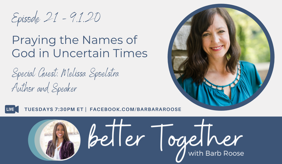 Praying the Names of God in Uncertain Times with Melissa Spoelstra