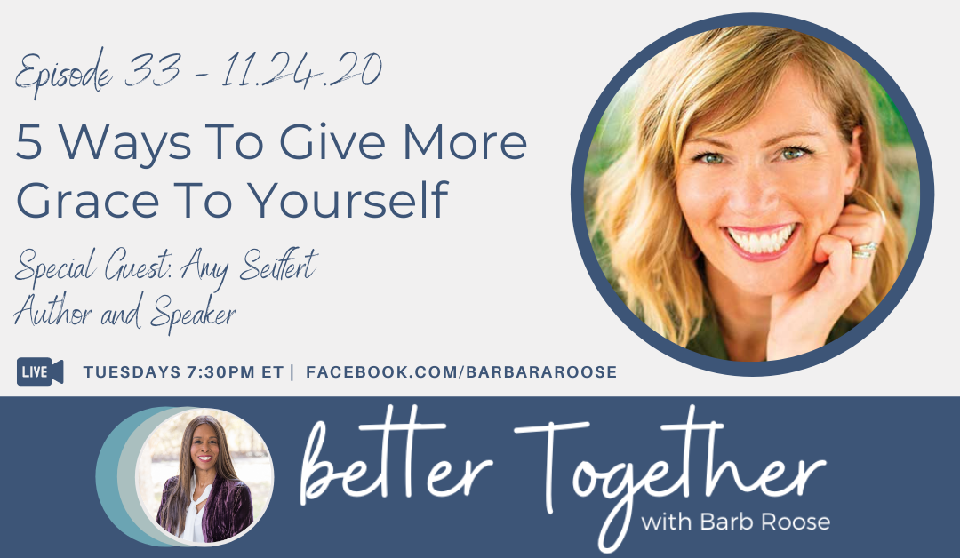 5 Ways To Give More Grace To Yourself with Amy Seiffert