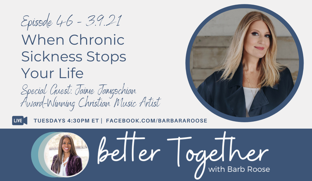 When Chronic Sickness Stops Your Life with Jaime Jamgochian