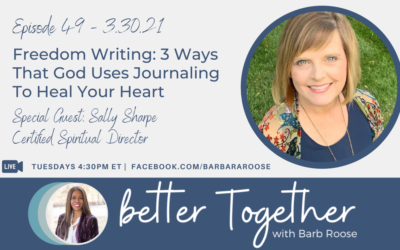 Freedom Writing: 3 Ways That God Uses Journaling To Heal Your Heart with Sally Sharpe