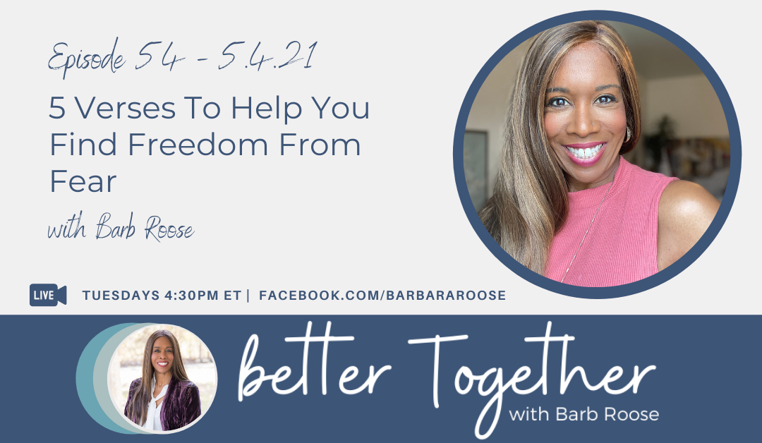 5 Verses To Help You Find Freedom From Fear with Barb Roose